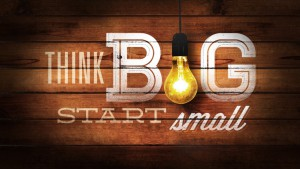 Think Big start small sign